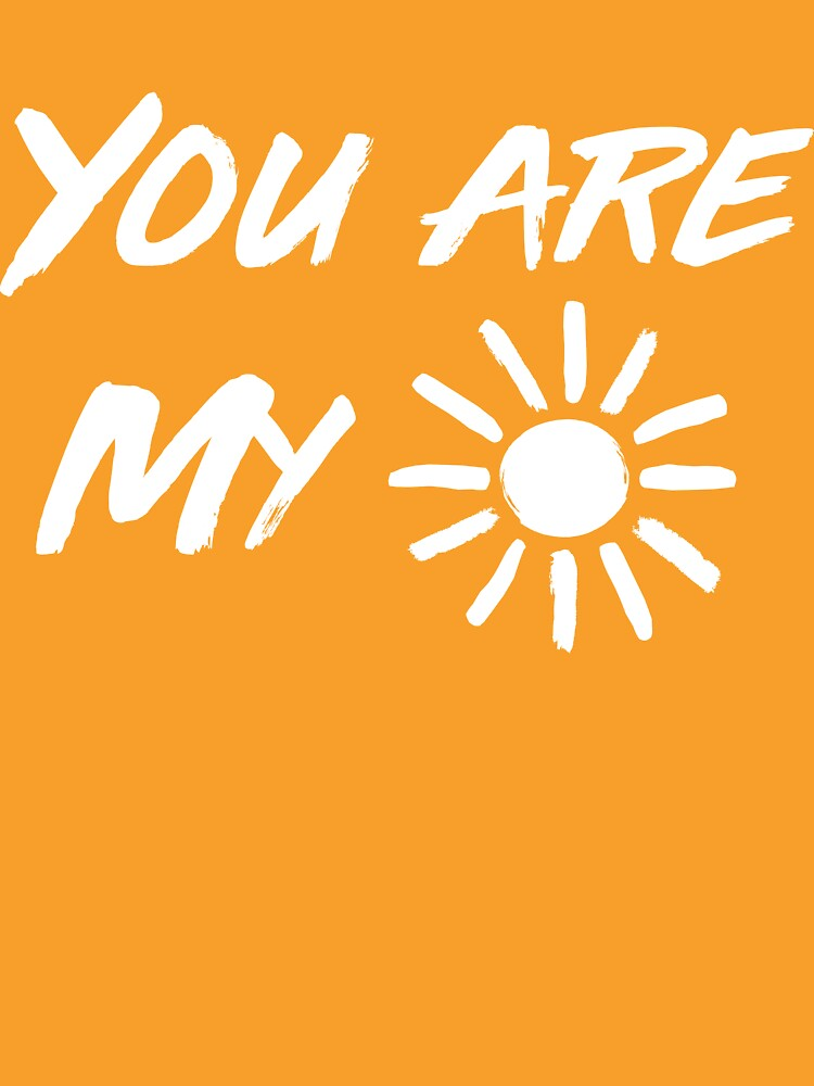 You are my sunshine by inspires