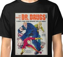 Bad Medicine for Dr Drugs Classic T-Shirt