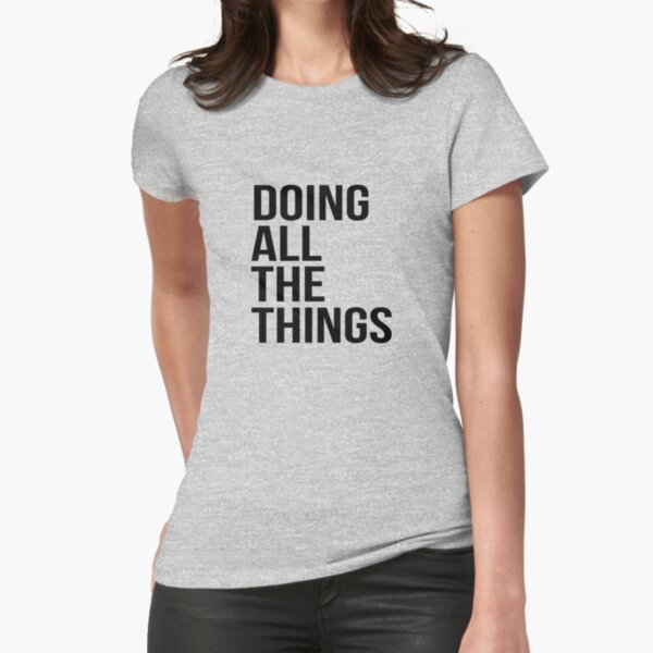 Doing all the things Fitted T-Shirt