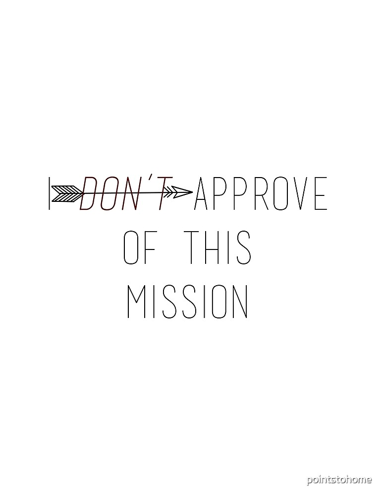 I Don't Approve Of This Mission by pointstohome