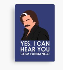 Yes, I can hear you Clem Fandango. Canvas Print