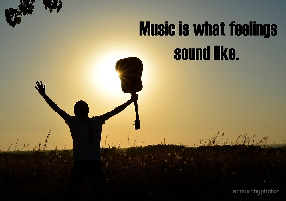 Music is what feelings sound like by admurphyphotos