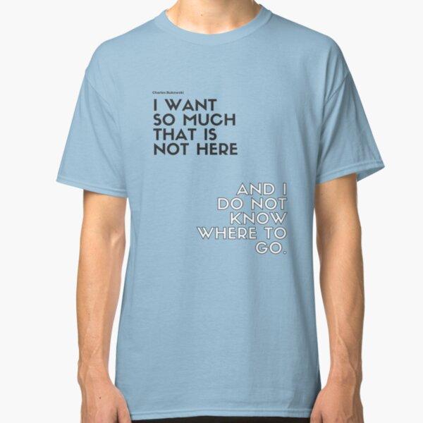 Charles Bukowski quote Classic T-Shirt