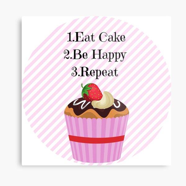 Eat Cake. Be Happy. Repeat.  Metal Print