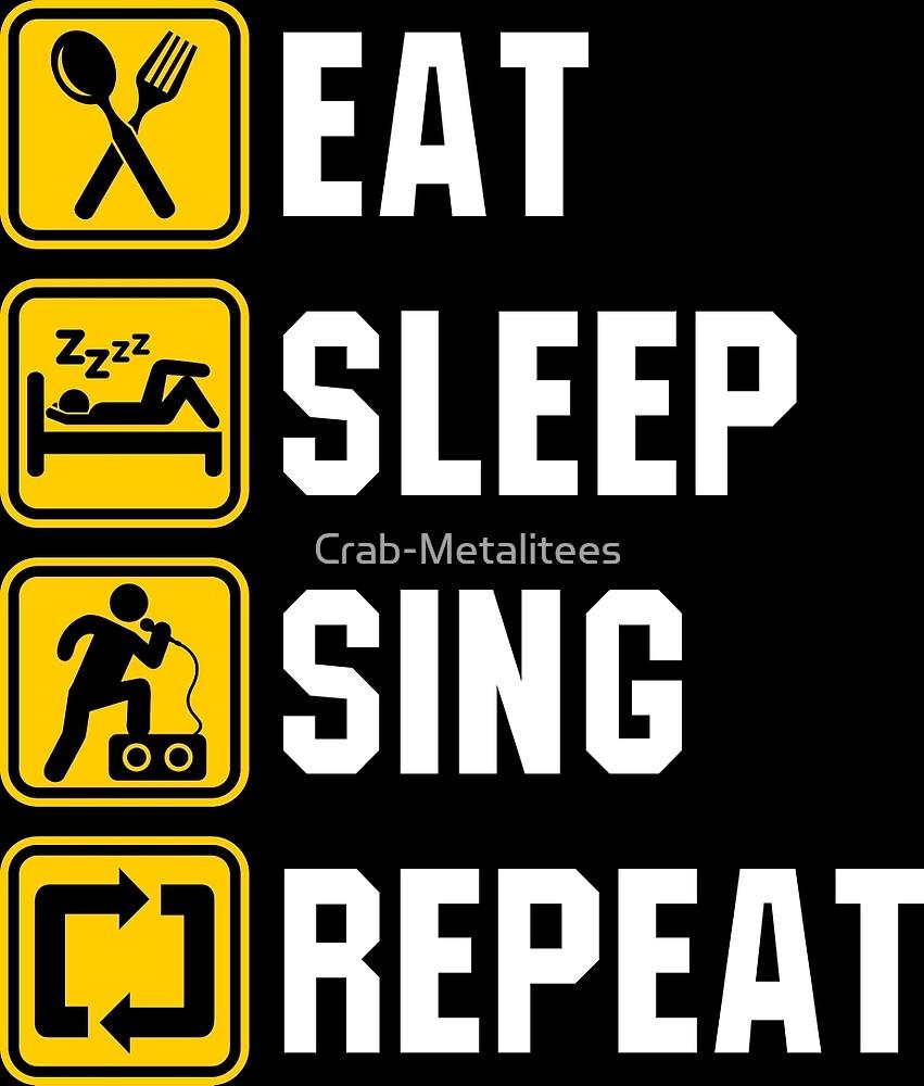 Eat Sleep Sing Repeat by Crab-Metalitees