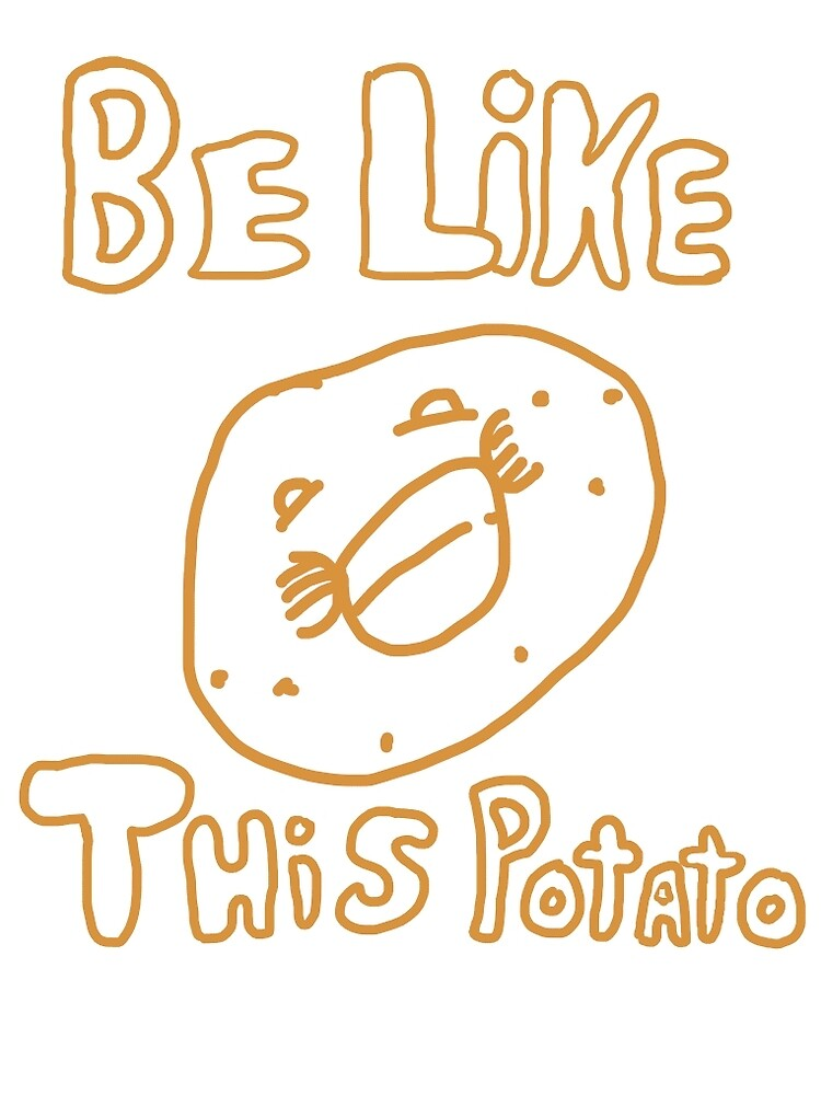 Be Like This Potato by DrZeb