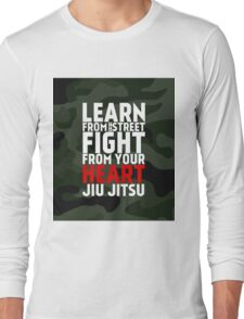 LEARN from the street FIGHT from your HEART Jiu Jitsu Long Sleeve T-Shirt