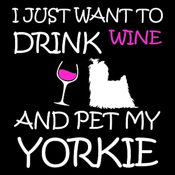 Yorkie - Drink Wine And Pet My Yorkie T-shirts by melissagordon