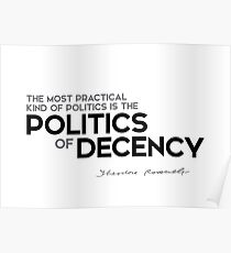 the most practical kind of politics is the politics of decency - theodore roosevelt Poster