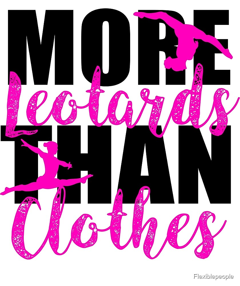 More Leotards Than Clothes by Flexiblepeople