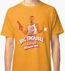 Big Trouble in Little Hawkins Classic T-Shirt