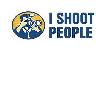 I Shoot People by aussietees