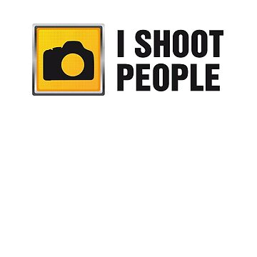 I Shoot People II by aussietees