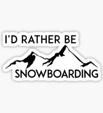 I'D RATHER BE SNOWBOARDING SNOWBOARD ID MOUNTAINS SKIING SKI Sticker