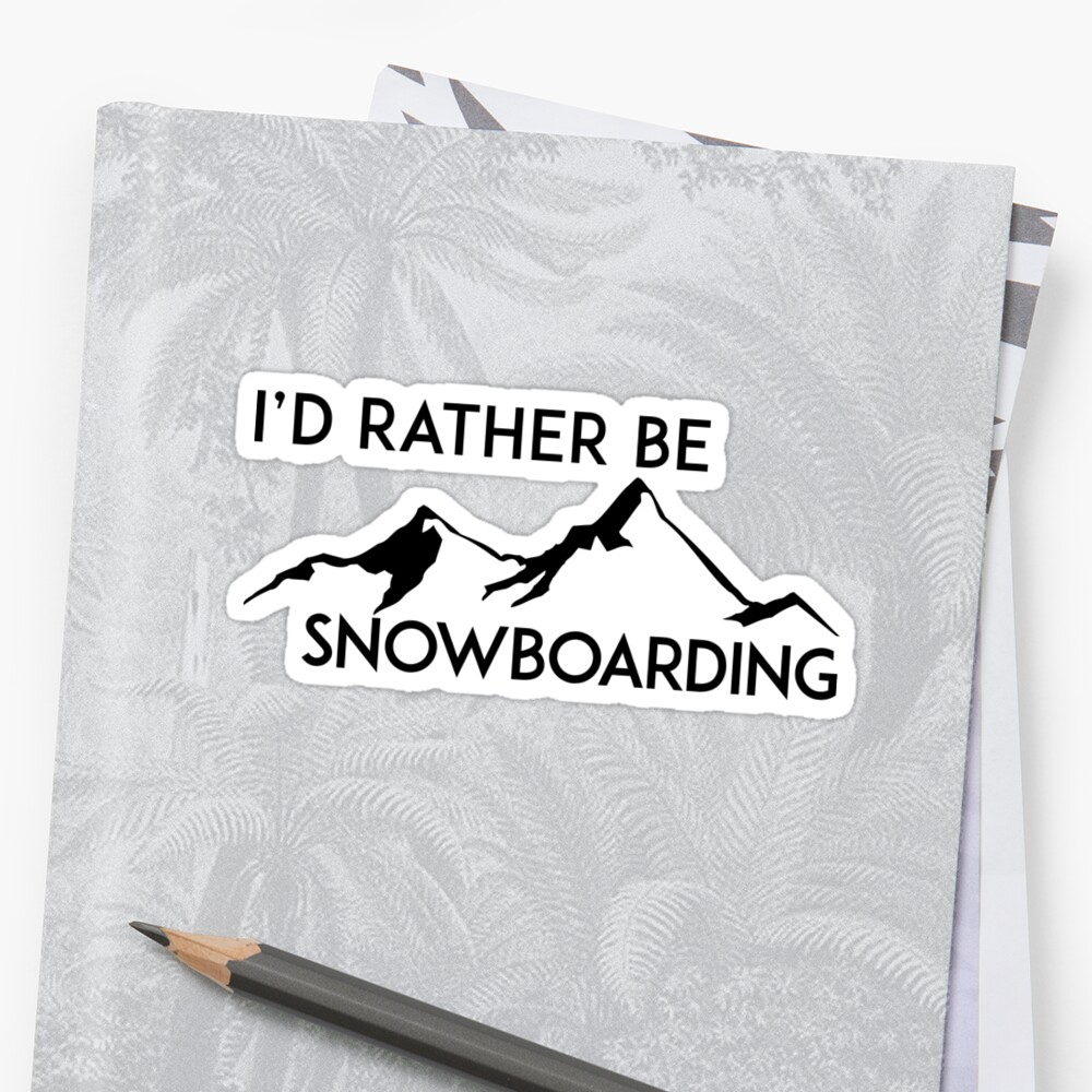 I'D RATHER BE SNOWBOARDING SNOWBOARD ID MOUNTAINS SKIING SKI by MyHandmadeSigns