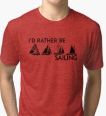 I'D RATHER BE SAILING SAIL BOAT SAILBOAT YACHT YACHTING ID Tri-blend T-Shirt