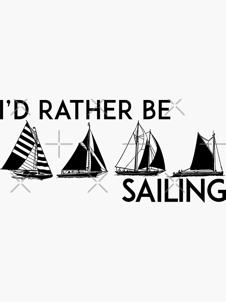 I'D RATHER BE SAILING SAIL BOAT SAILBOAT YACHT YACHTING ID by MyHandmadeSigns