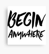 Begin Anywhere Canvas Print