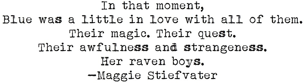 """...Blue was a little in love with all of them..."" -Maggie Stiefvater by typedbookquotes"