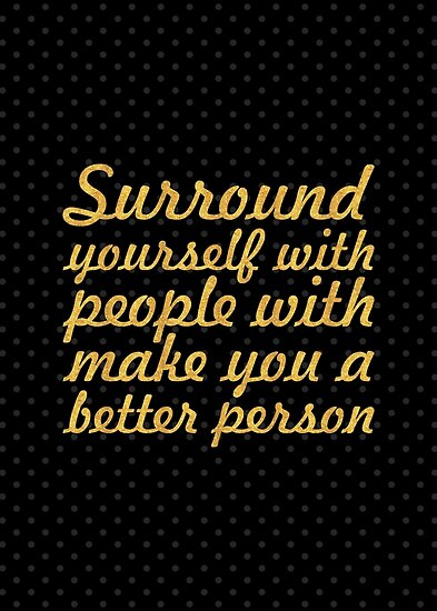 Surround yourself with... Life Inspirational Quote by Powerofwordss