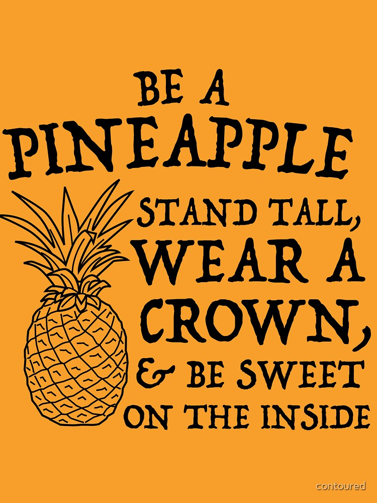 Be a pineapple. Stand tall. Wear a crown. Be Sweet in the Inside by contoured