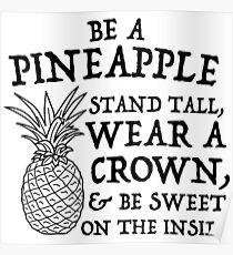Be a pineapple. Stand tall. Wear a crown. Be Sweet in the Inside Poster