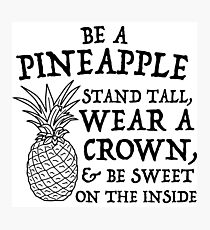 Be a pineapple. Stand tall. Wear a crown. Be Sweet in the Inside Photographic Print