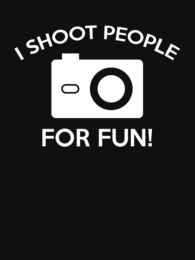 I Shoot People For Fun by DesignFactoryD