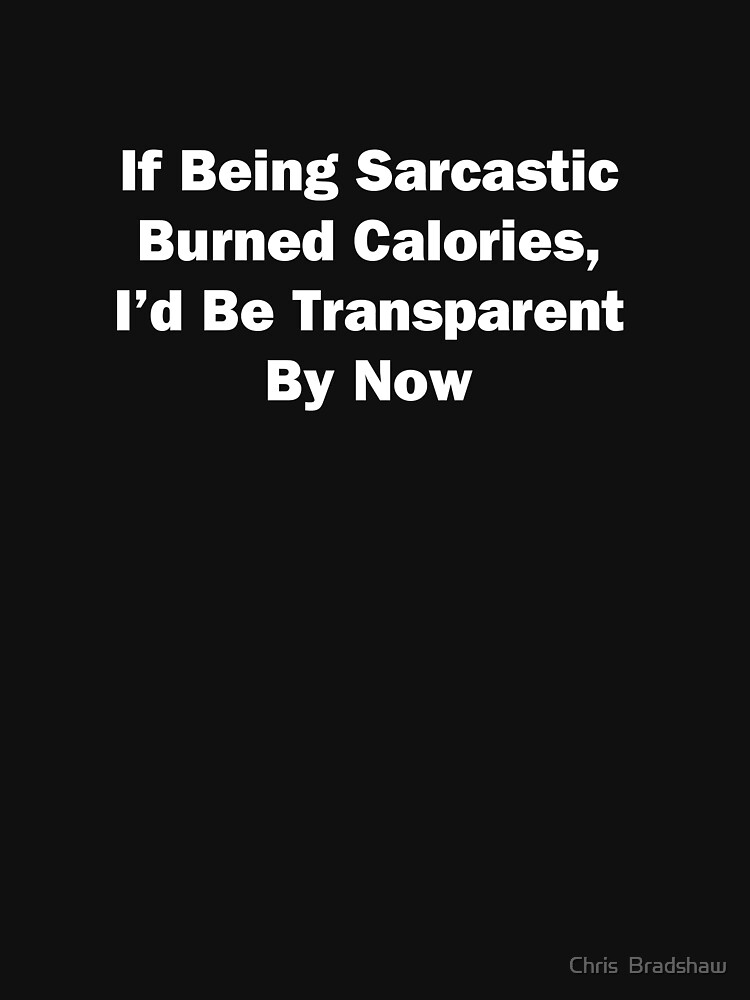 If Being Sarcastic Burned Calories by chrisbradshaw22