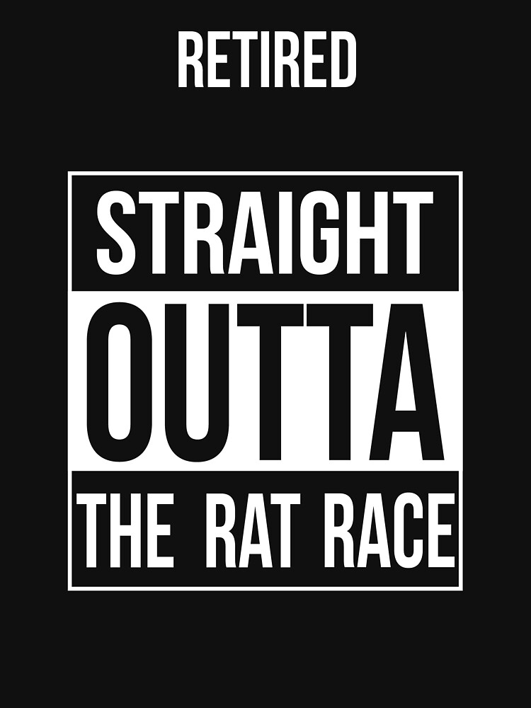 Retired -- Straight Outta the Rat Race by oddmetersam