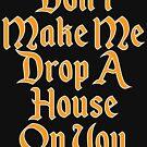 Lass mich nicht ein Haus auf dich fallen lassen von kjanedesigns