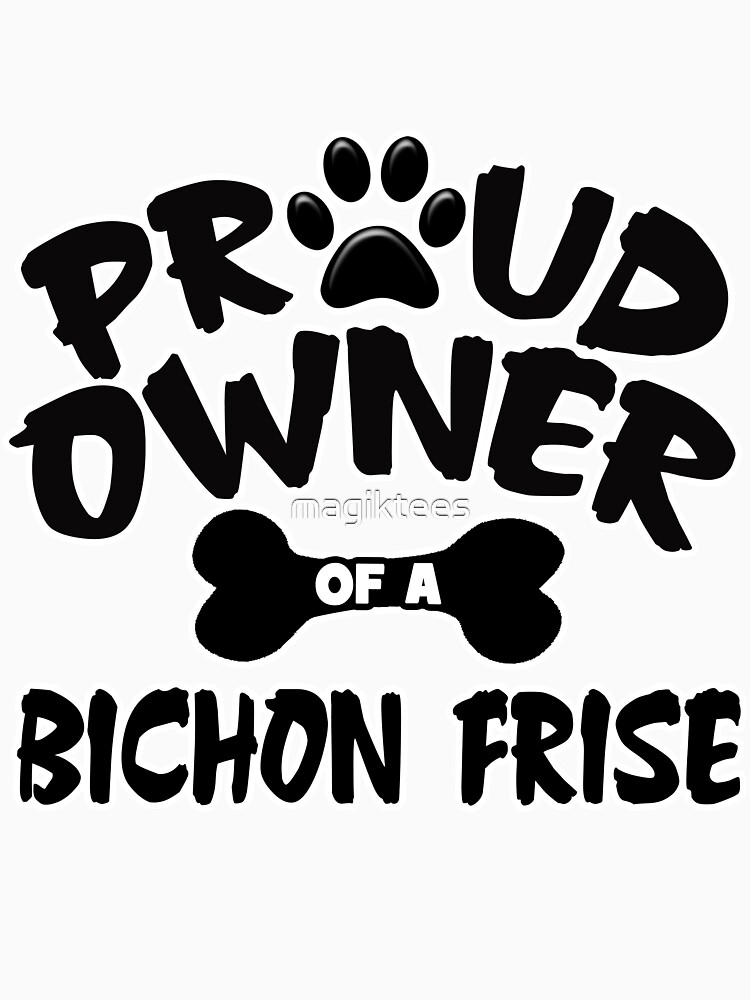 Proud Owner Of A Bichon Frise by magiktees