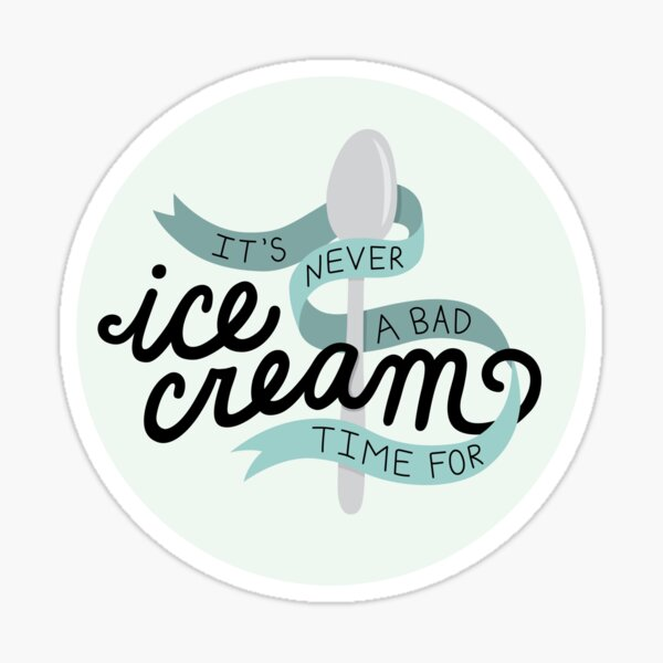 Never a bad time for ice cream Sticker