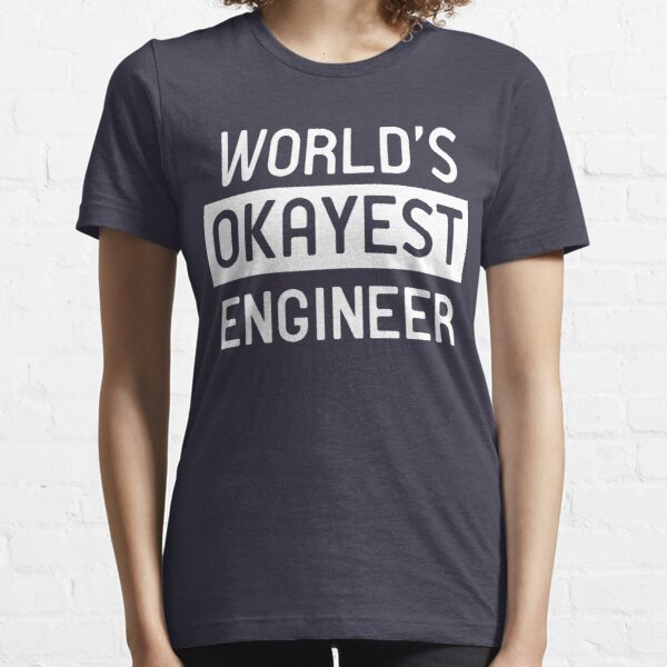 World's okayest engineer Essential T-Shirt
