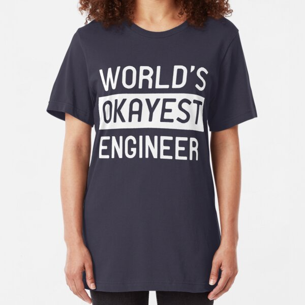World's okayest engineer Slim Fit T-Shirt
