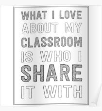 What I love about my classroom is who I share it with Poster