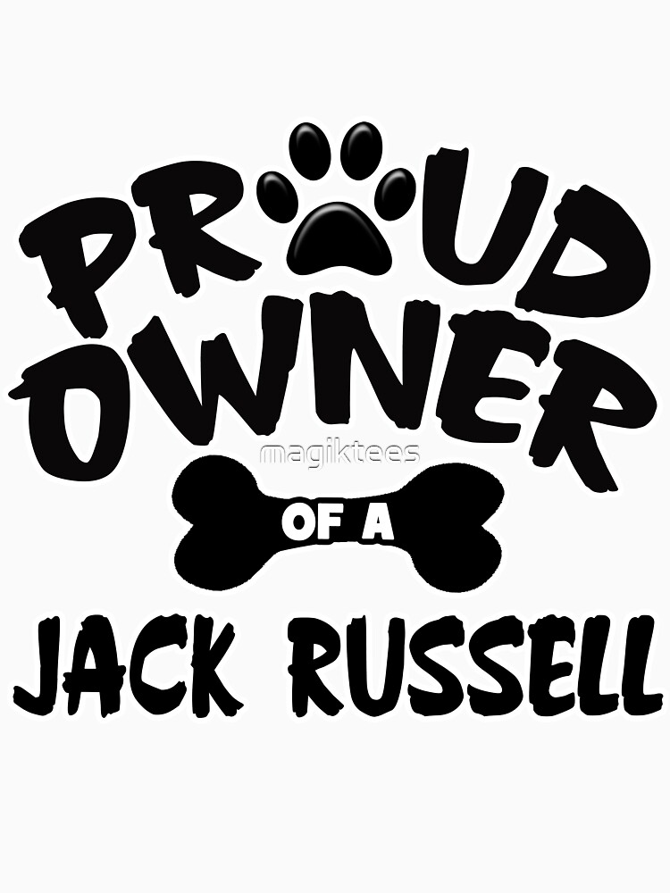 Proud Owner Of A Jack Russell by magiktees