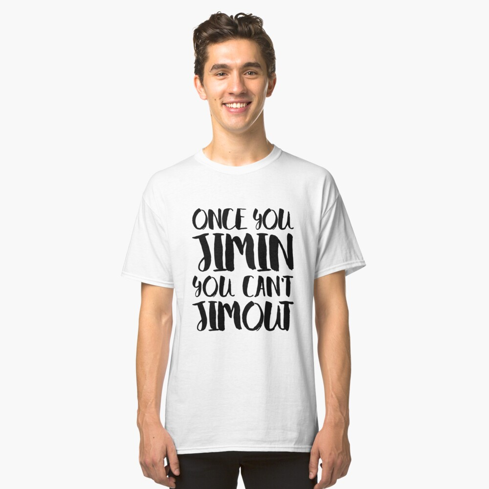 BTS JIMIN - ONCE YOU JIMIN YOU CAN'T JIMOUT Classic T-Shirt Front