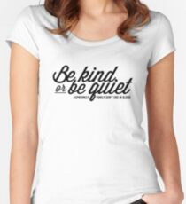 SPN FAMILY: Be Kind or Be Quiet Women's Fitted Scoop T-Shirt