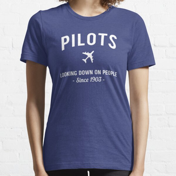 Pilots. Looking down on people Since 1903 Essential T-Shirt