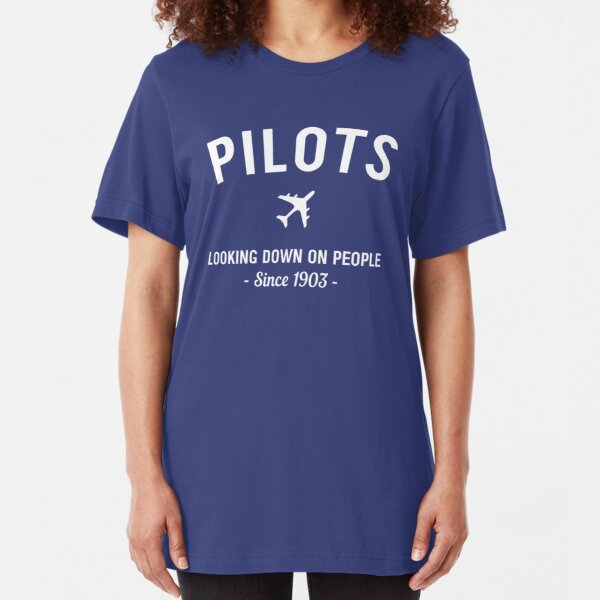 Pilots. Looking down on people Since 1903 Slim Fit T-Shirt