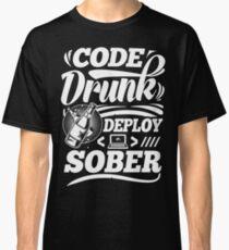 Code drunk; Deploy sober Classic T-Shirt