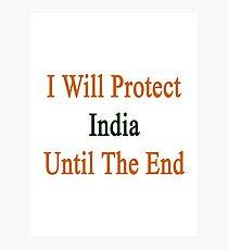 I Will Protect India Until The End  Photographic Print