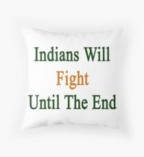Indians Will Fight Until The End  Throw Pillow