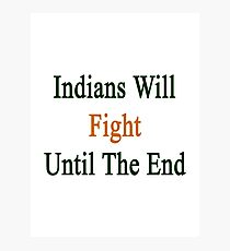 Indians Will Fight Until The End  Photographic Print
