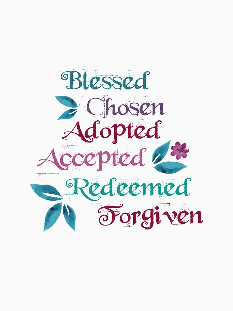 You are Blessed Chosen Adopted Accepted Redeemed Forgiven by PraiseQuotes