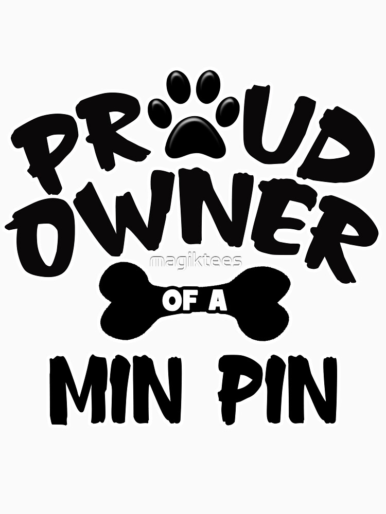 Proud Owner Of A Min Pin by magiktees