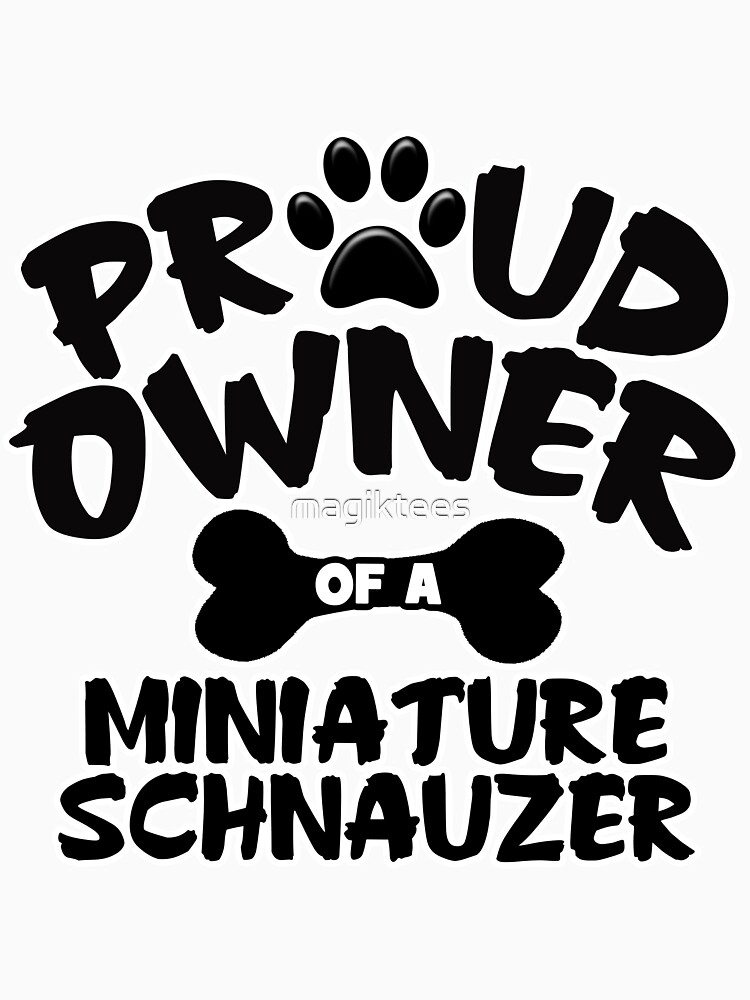Proud Owner Of A Miniature Schnauzer by magiktees