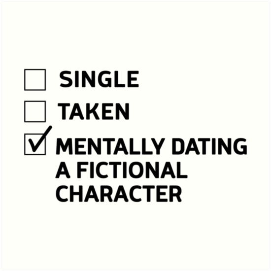 Single Taken Mentally Dating A Fictional Character