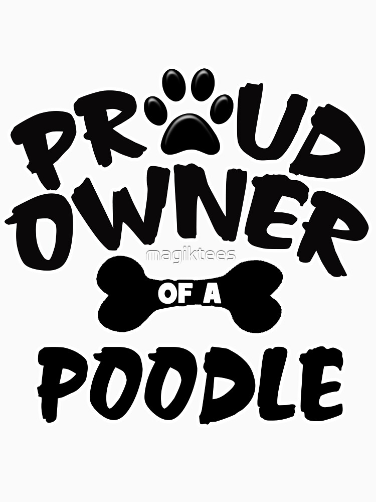 Proud Owner Of A Poodle by magiktees